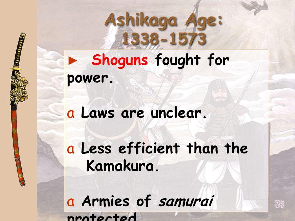 Ashikaga Age: 1338-1573 Laws are unclear.