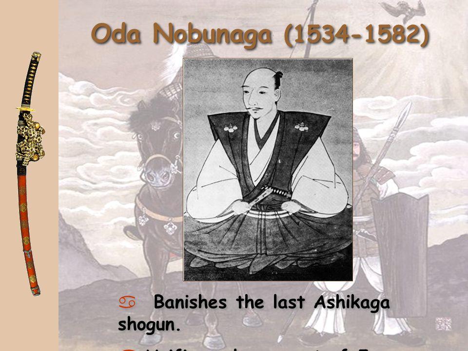 Oda Nobunaga (1534-1582) Unifies a large part of Japan.