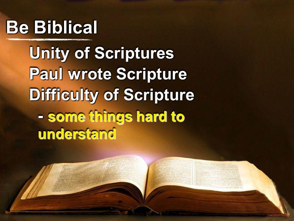Be Biblical Unity of Scriptures Paul wrote Scripture