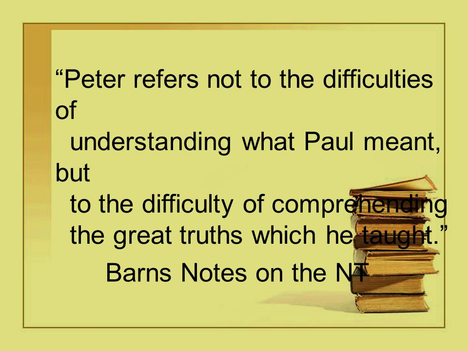 Peter refers not to the difficulties of