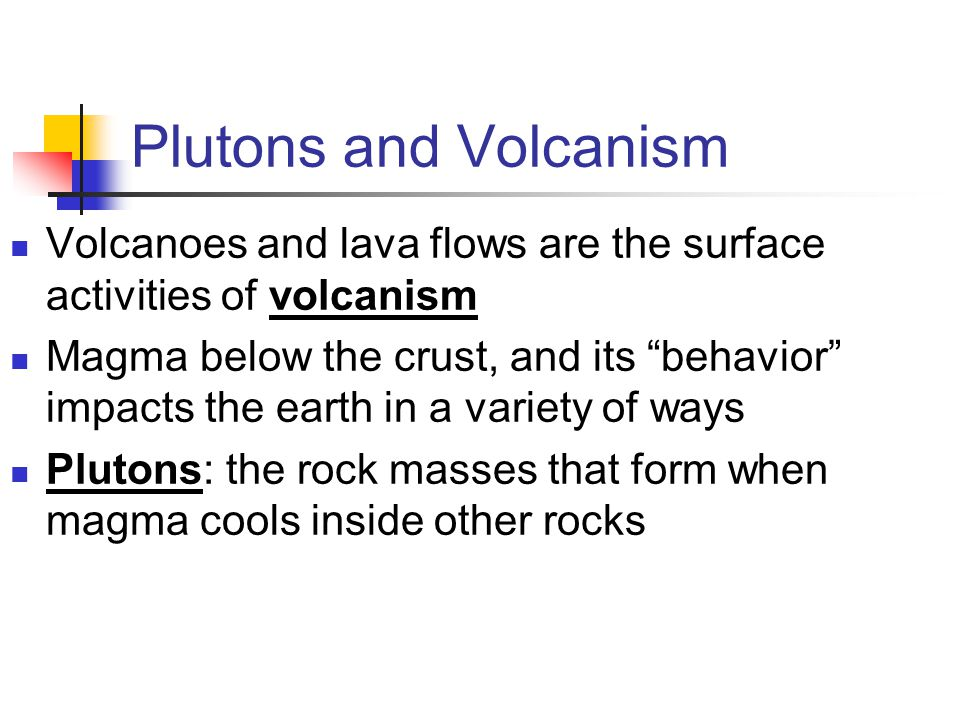 Plutons and Volcanism Volcanoes and lava flows are the surface activities of volcanism.