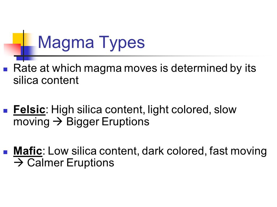 Magma Types Rate at which magma moves is determined by its silica content.
