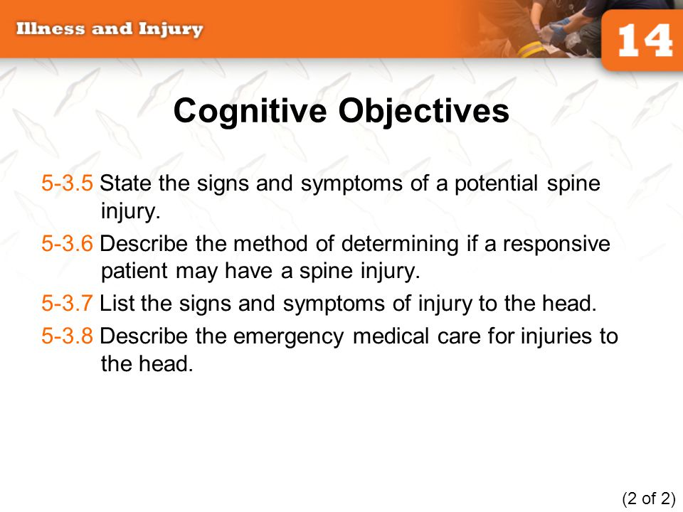 Cognitive Objectives 5-3.5 State the signs and symptoms of a potential spine injury.