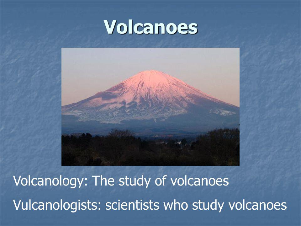 Volcanoes Volcanology: The study of volcanoes