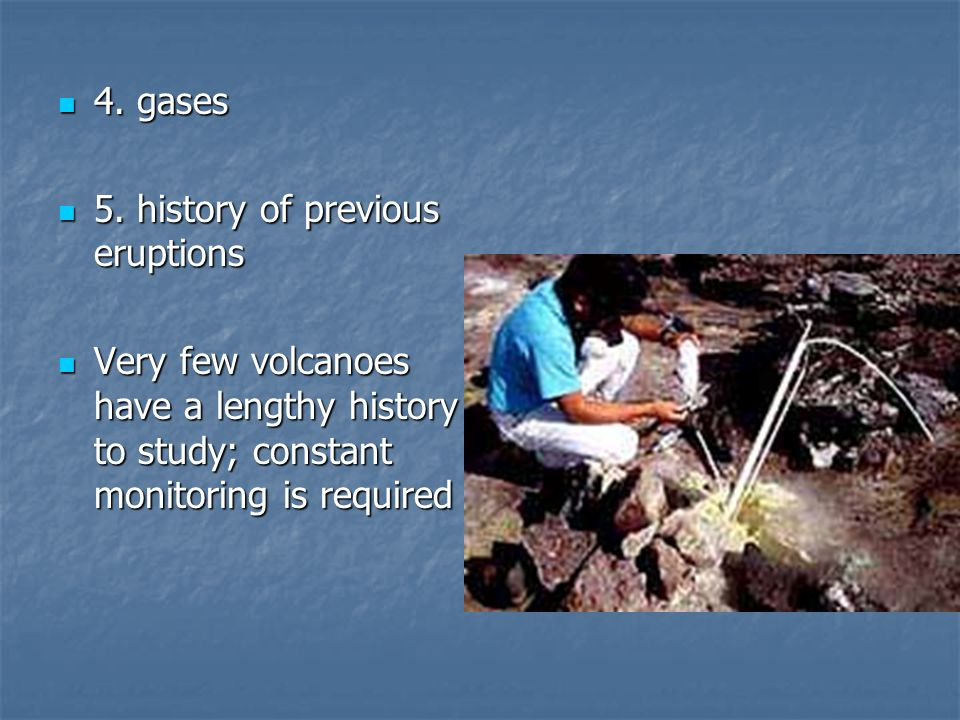 4. gases 5. history of previous eruptions.