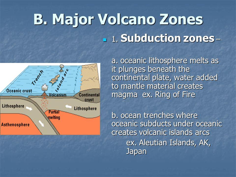 B. Major Volcano Zones 1. Subduction zones –