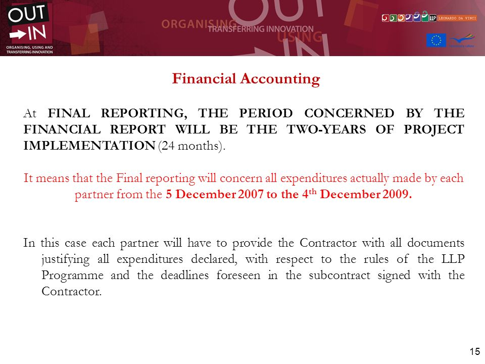 Financial Accounting At FINAL REPORTING, THE PERIOD CONCERNED BY THE FINANCIAL REPORT WILL BE THE TWO-YEARS OF PROJECT IMPLEMENTATION (24 months).