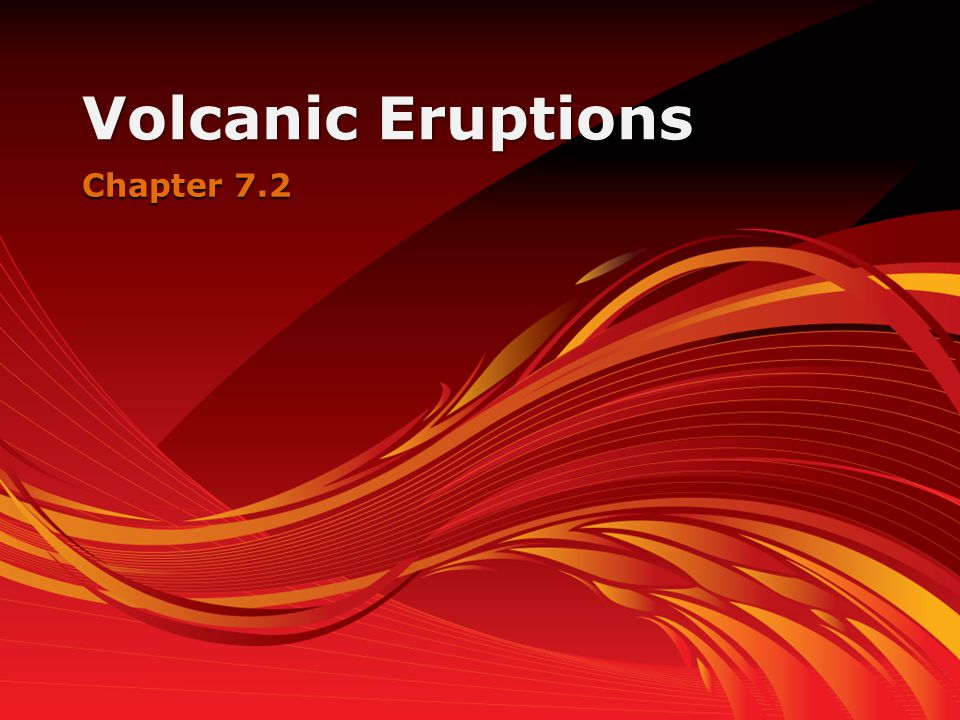 Volcanic Eruptions Chapter 7.2