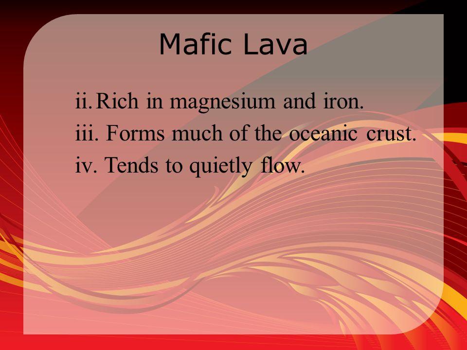 Mafic Lava Rich in magnesium and iron.