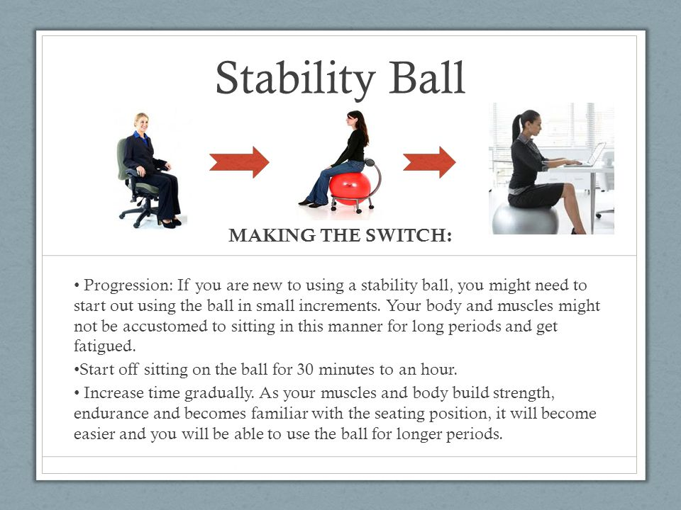 Stability Ball MAKING THE SWITCH: