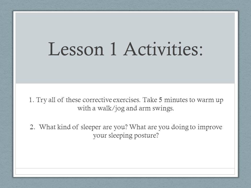 Lesson 1 Activities: 1. Try all of these corrective exercises. Take 5 minutes to warm up with a walk/jog and arm swings.