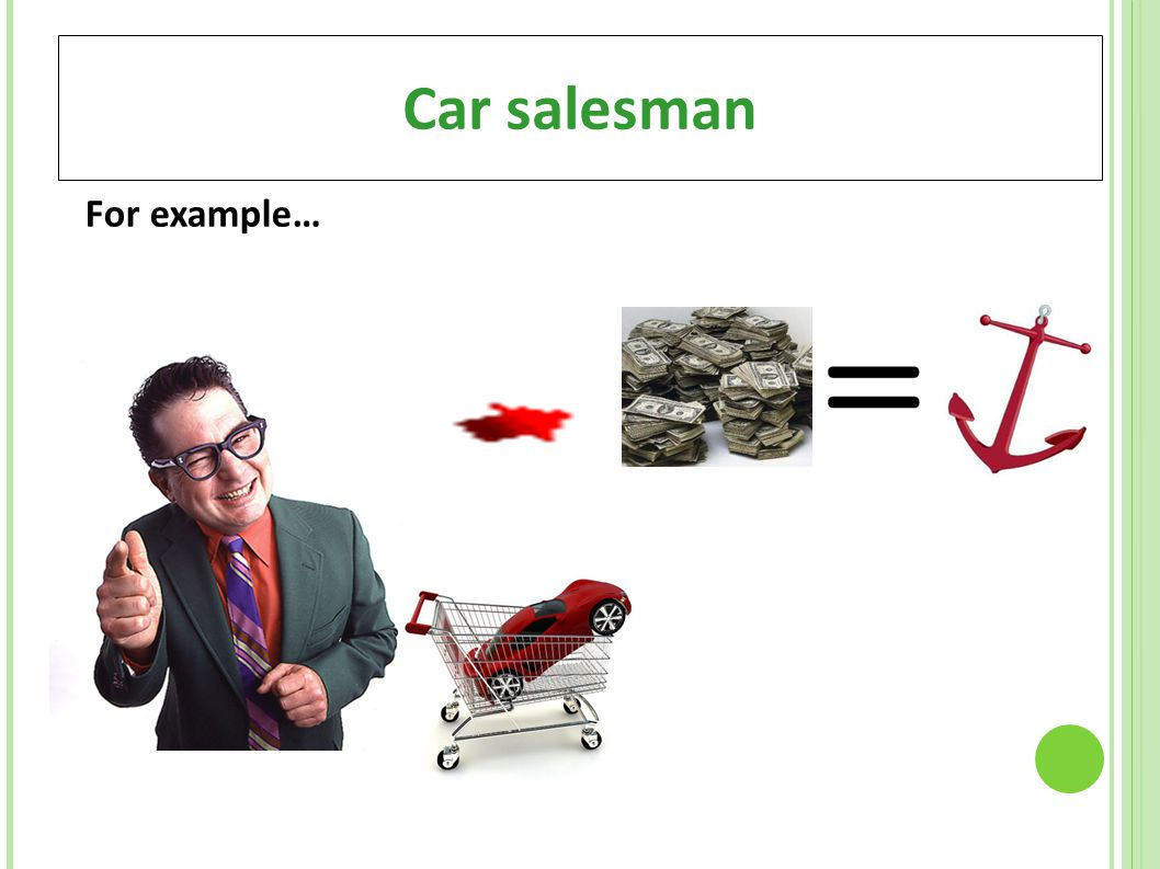 Car salesman For example…