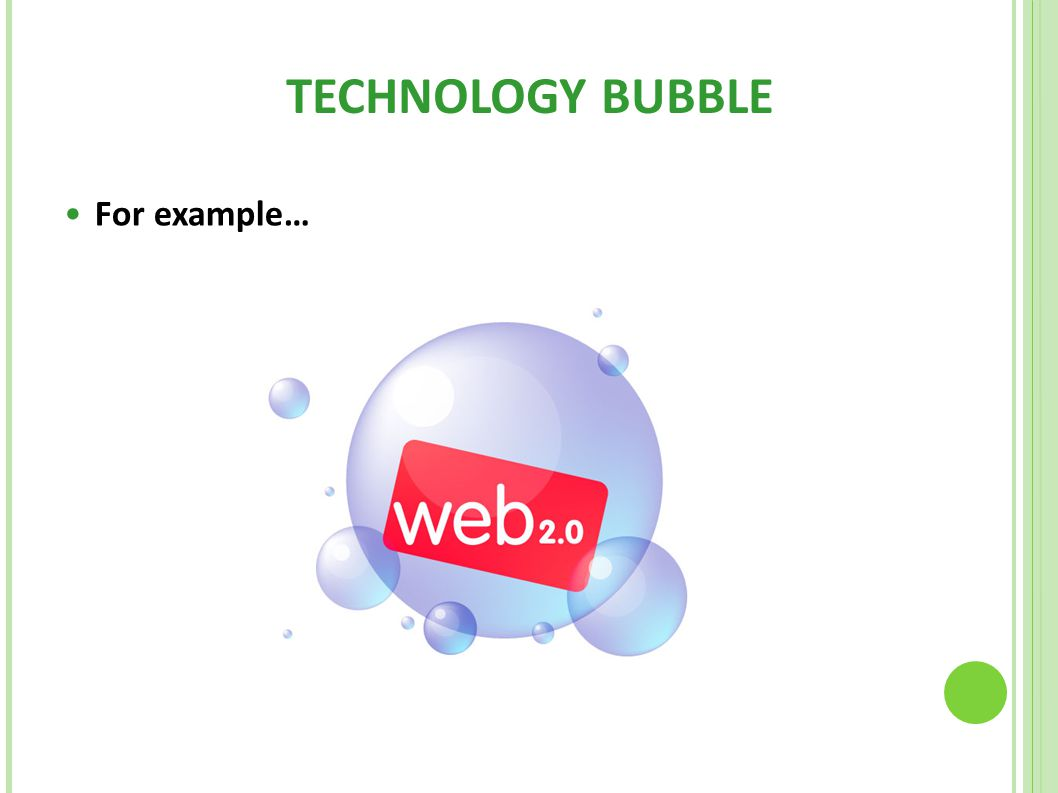 TECHNOLOGY BUBBLE For example…
