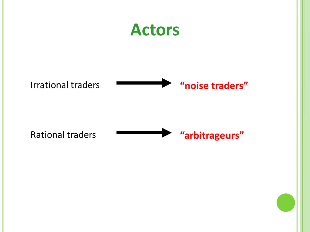 Actors noise traders arbitrageurs Irrational traders