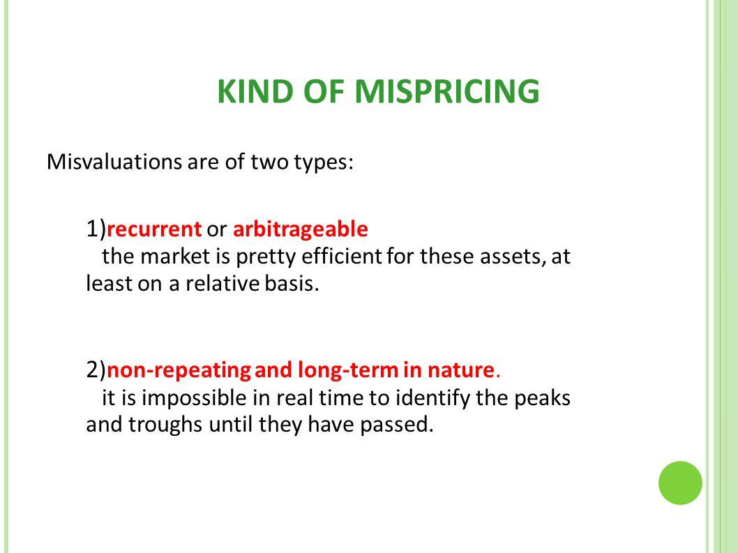 KIND OF MISPRICING 1)recurrent or arbitrageable