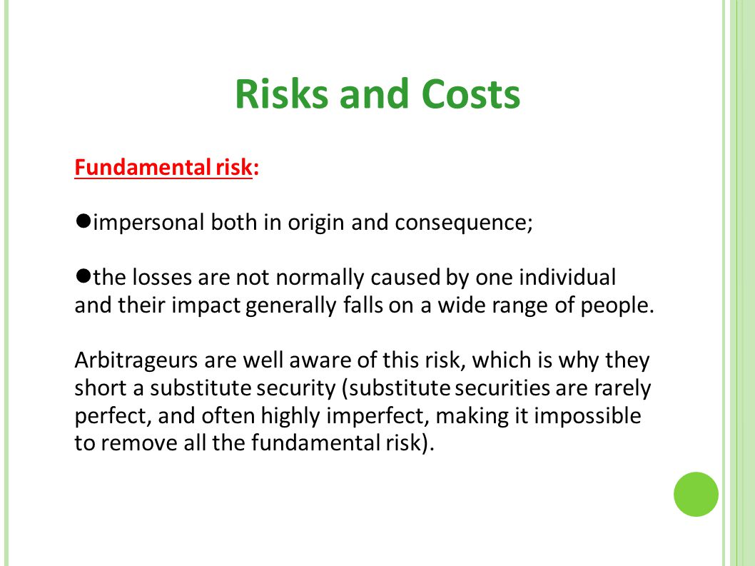 Risks and Costs Fundamental risk: