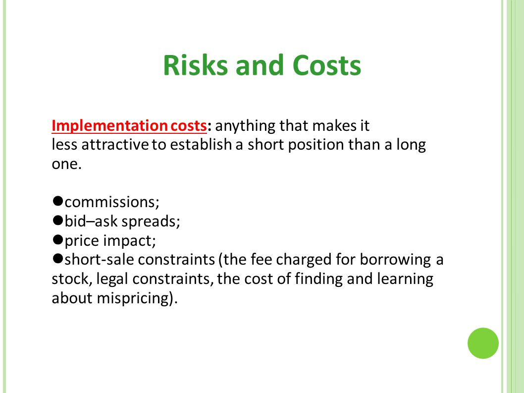 Risks and Costs Implementation costs: anything that makes it