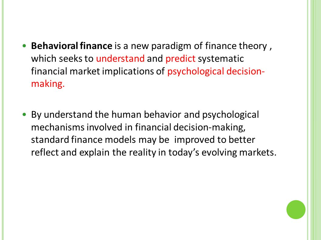 behavior finance In traditional finance theories and in the efficient market hypothesis, human beings are regarded as rational entities it has been accepted that people exhibit rational behavior.