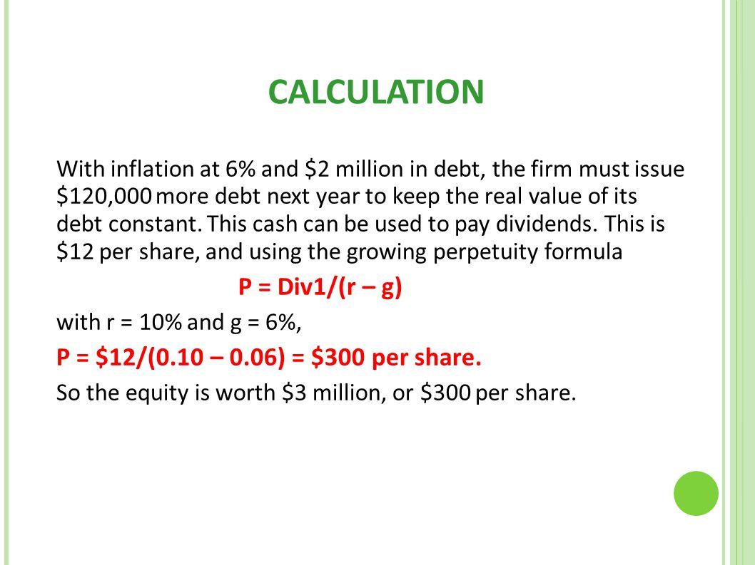 CALCULATION P = Div1/(r – g) P = $12/(0.10 – 0.06) = $300 per share.
