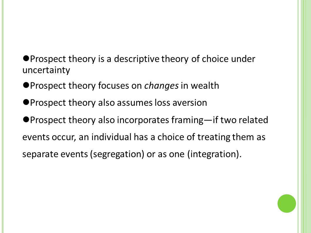 Prospect theory is a descriptive theory of choice under uncertainty