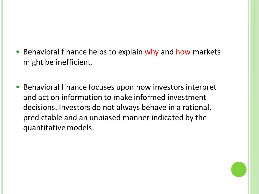 Behavioral finance helps to explain why and how markets might be inefficient.