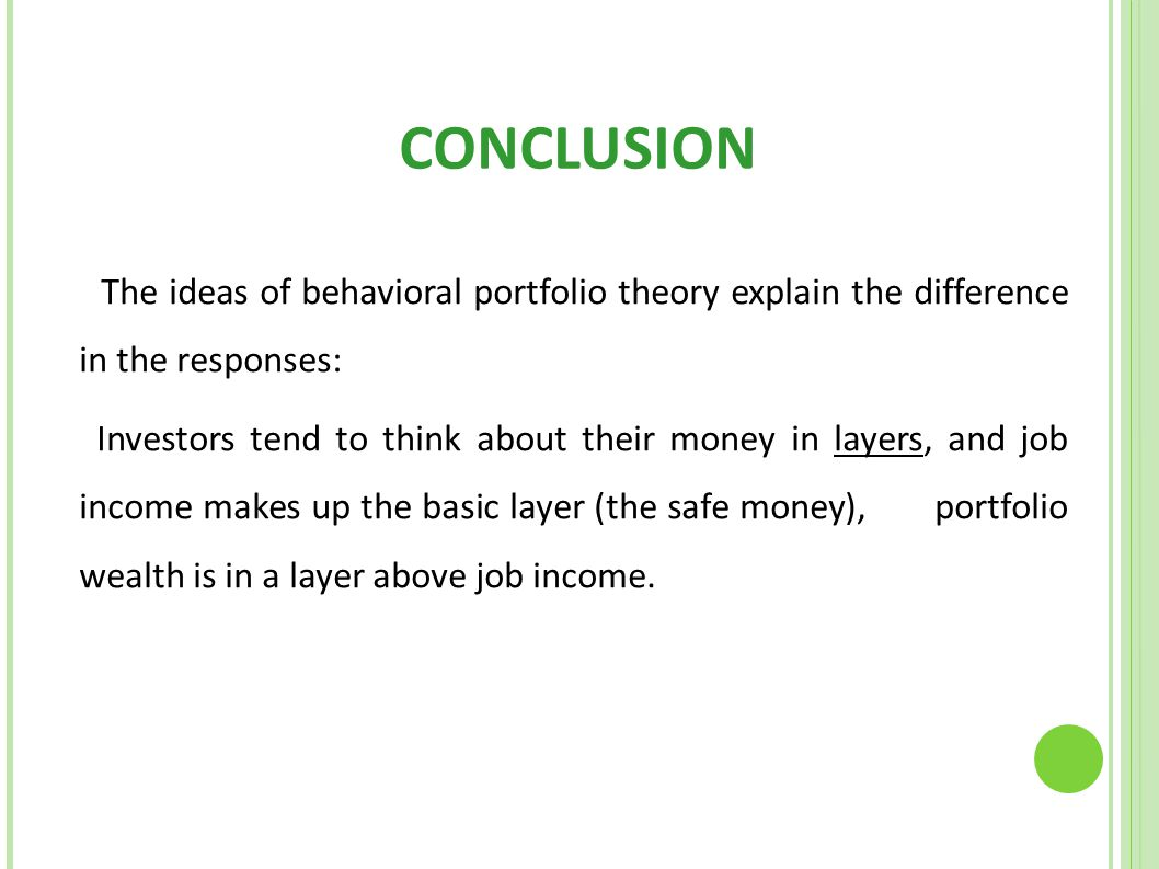 CONCLUSION The ideas of behavioral portfolio theory explain the difference in the responses: