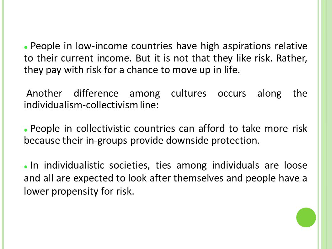 People in low-income countries have high aspirations relative to their current income. But it is not that they like risk. Rather, they pay with risk for a chance to move up in life.