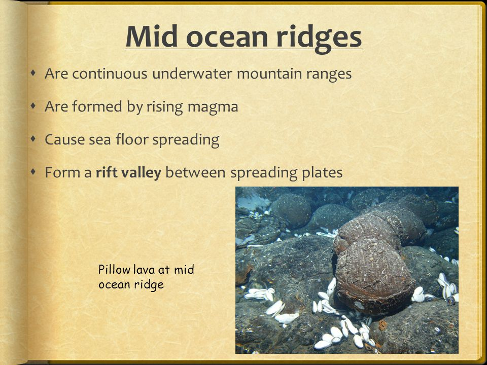 Mid ocean ridges Are continuous underwater mountain ranges