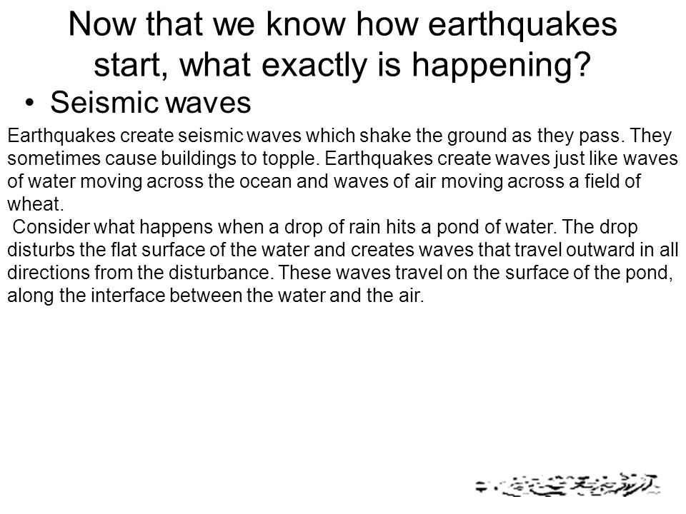 Now that we know how earthquakes start, what exactly is happening