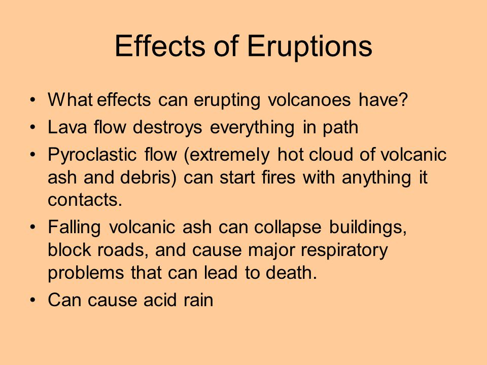 Effects of Eruptions What effects can erupting volcanoes have