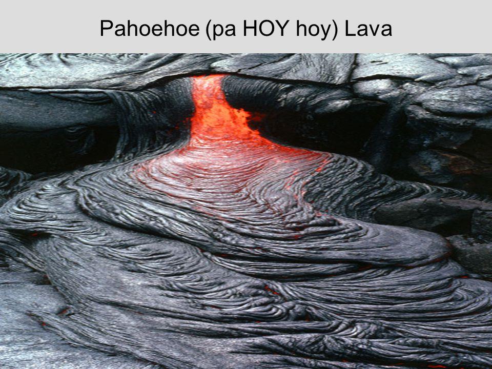 Pahoehoe (pa HOY hoy) Lava