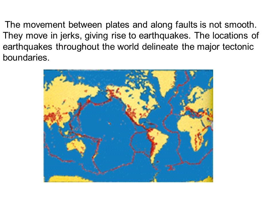 The movement between plates and along faults is not smooth