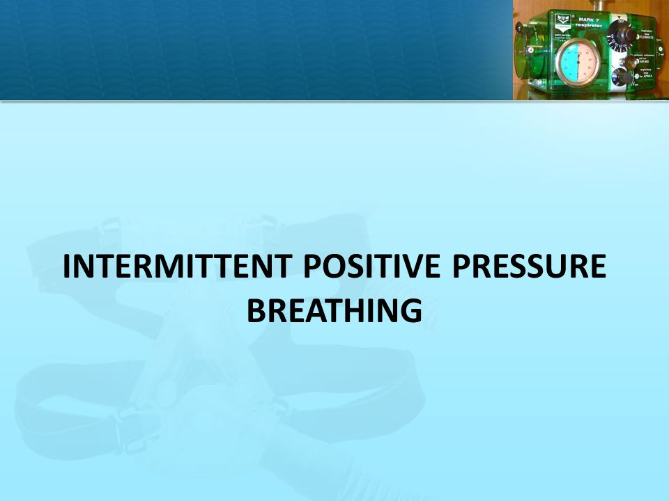 Intermittent Positive Pressure Breathing