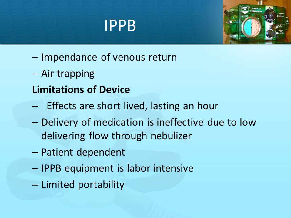 IPPB Impendance of venous return Air trapping Limitations of Device