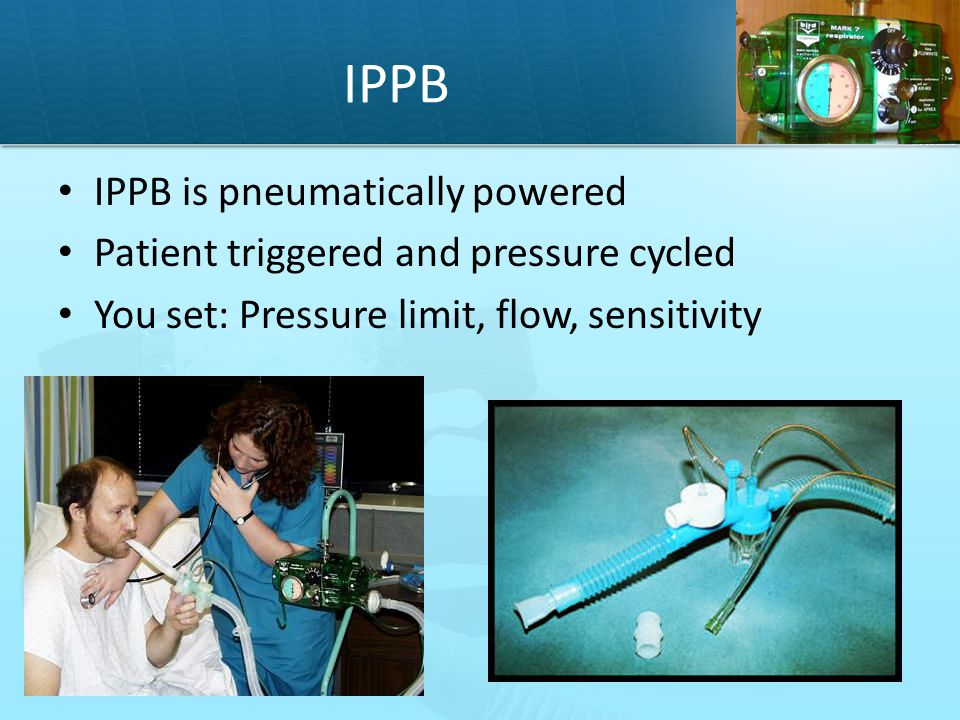 IPPB IPPB is pneumatically powered