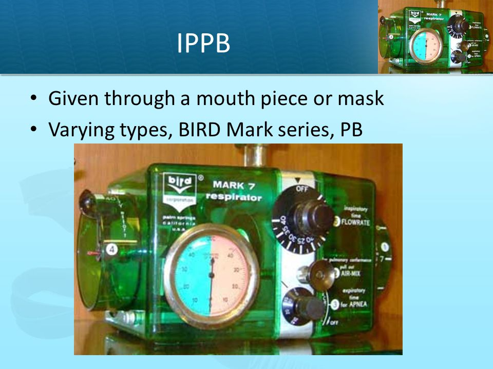 IPPB Given through a mouth piece or mask