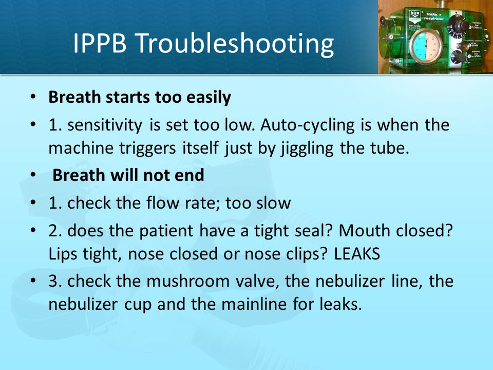 IPPB Troubleshooting Breath starts too easily