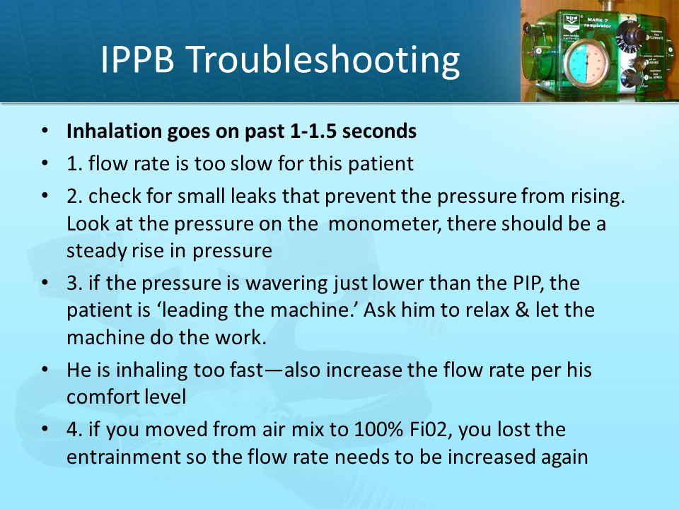 IPPB Troubleshooting Inhalation goes on past 1-1.5 seconds