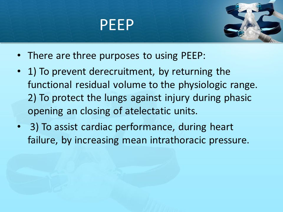 PEEP There are three purposes to using PEEP: