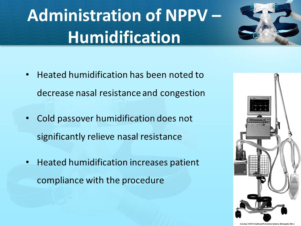 Administration of NPPV – Humidification