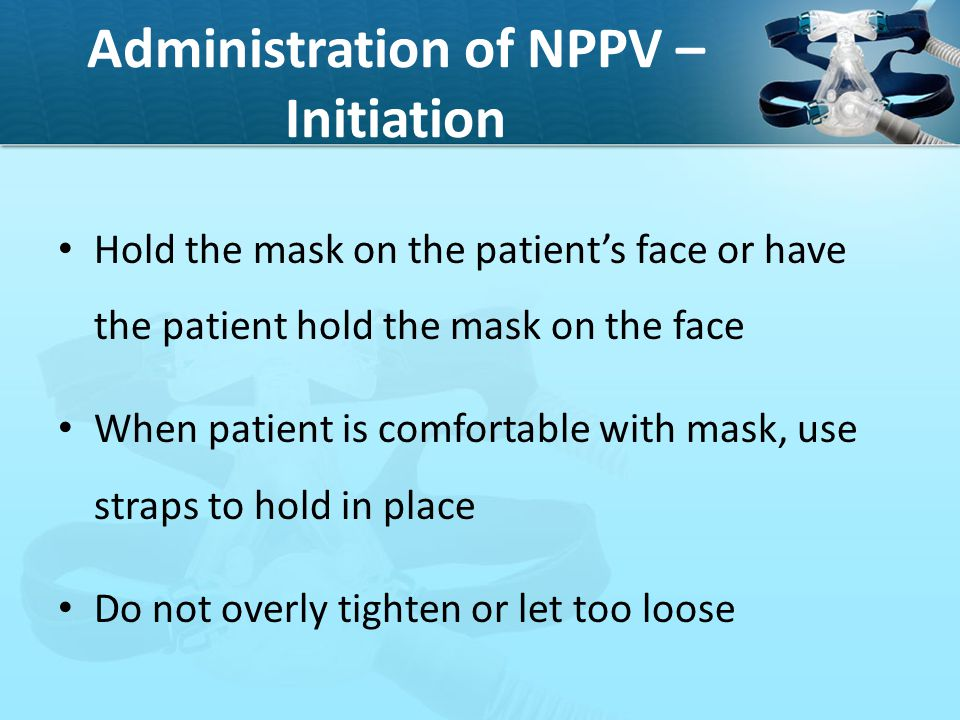 Administration of NPPV – Initiation