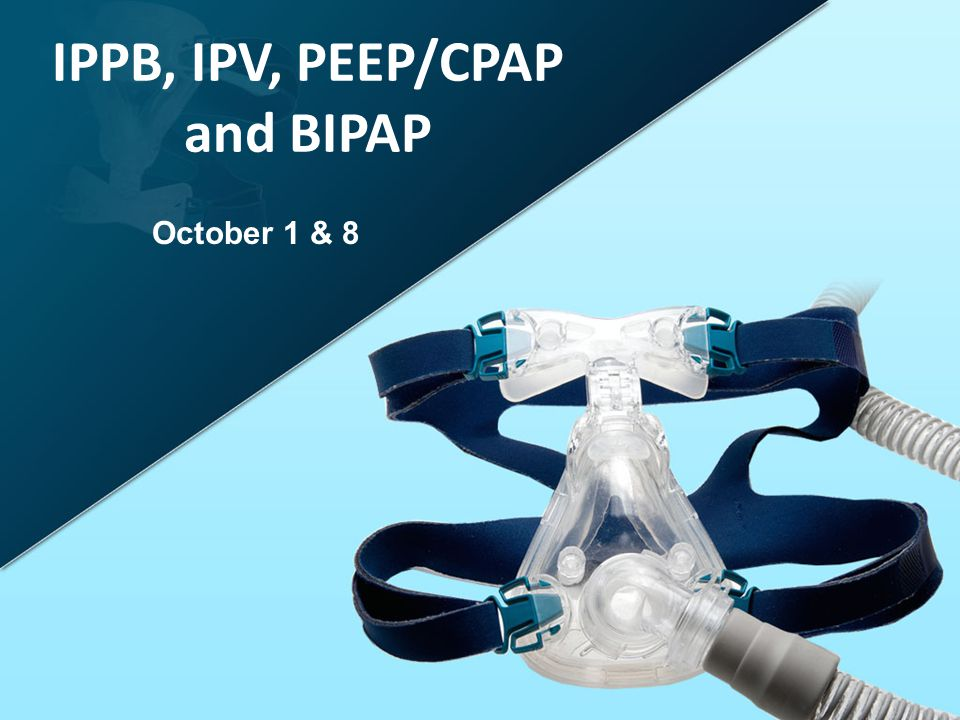 IPPB, IPV, PEEP/CPAP and BIPAP