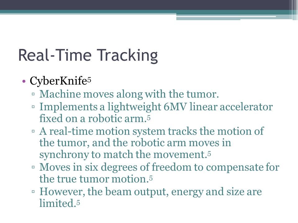 Real-Time Tracking CyberKnife5 Machine moves along with the tumor.