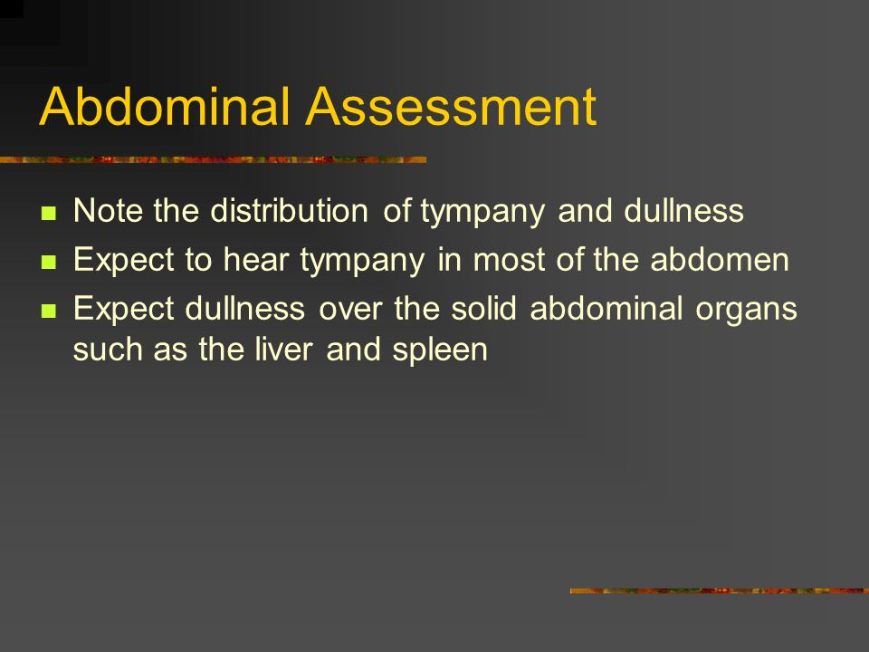 Abdominal Assessment Note the distribution of tympany and dullness