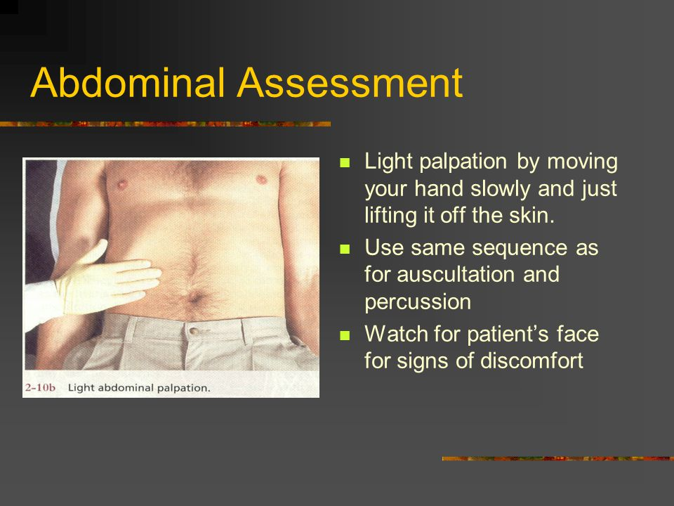 Abdominal Assessment Light palpation by moving your hand slowly and just lifting it off the skin.