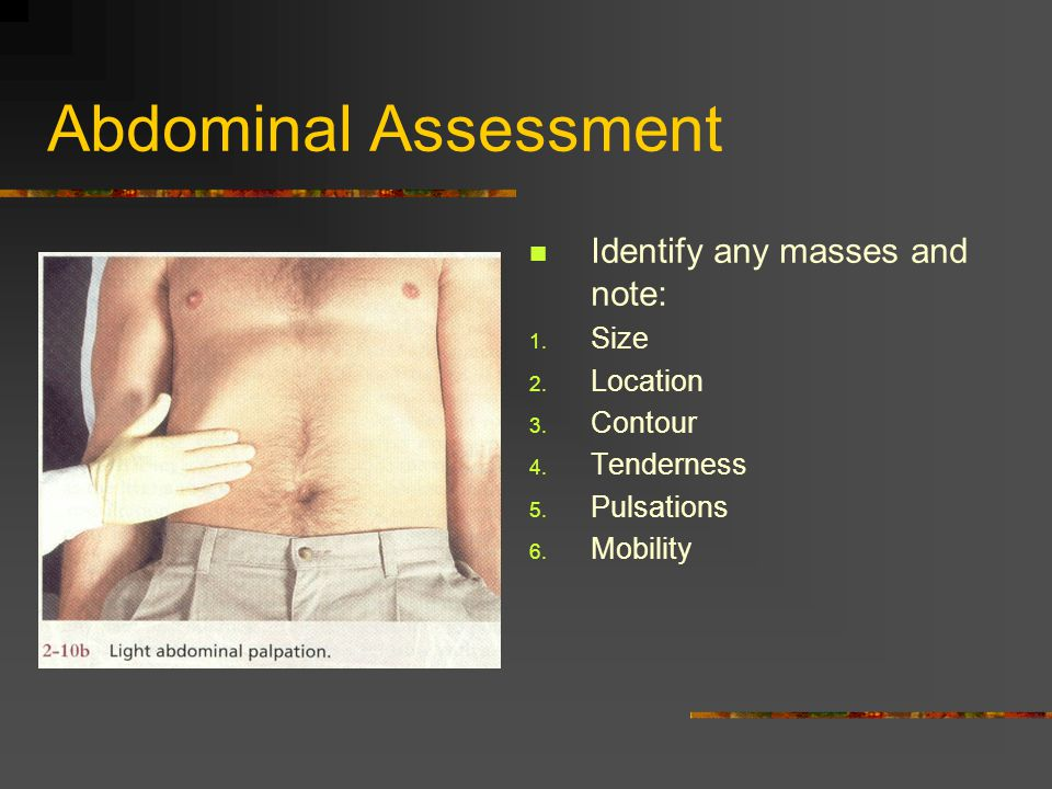 Abdominal Assessment Identify any masses and note: Size Location