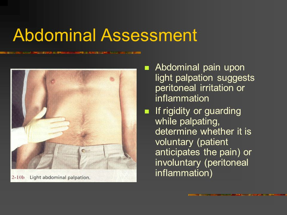 Abdominal Assessment Abdominal pain upon light palpation suggests peritoneal irritation or inflammation.