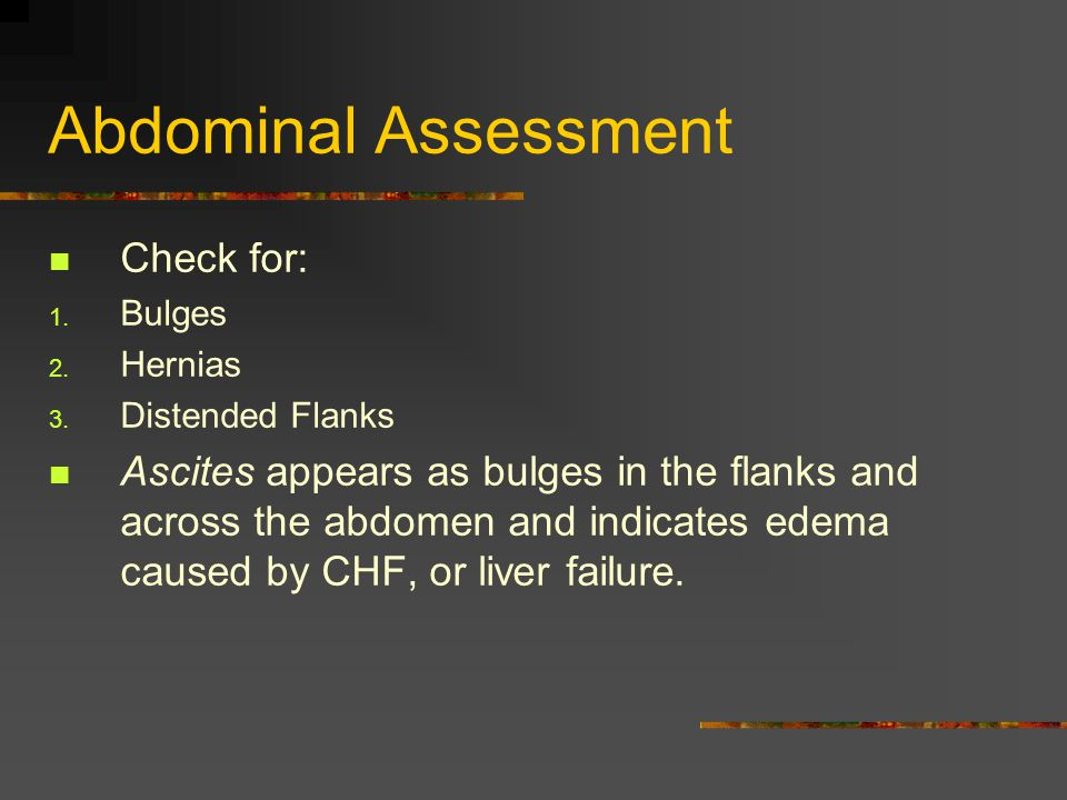 Abdominal Assessment Check for: