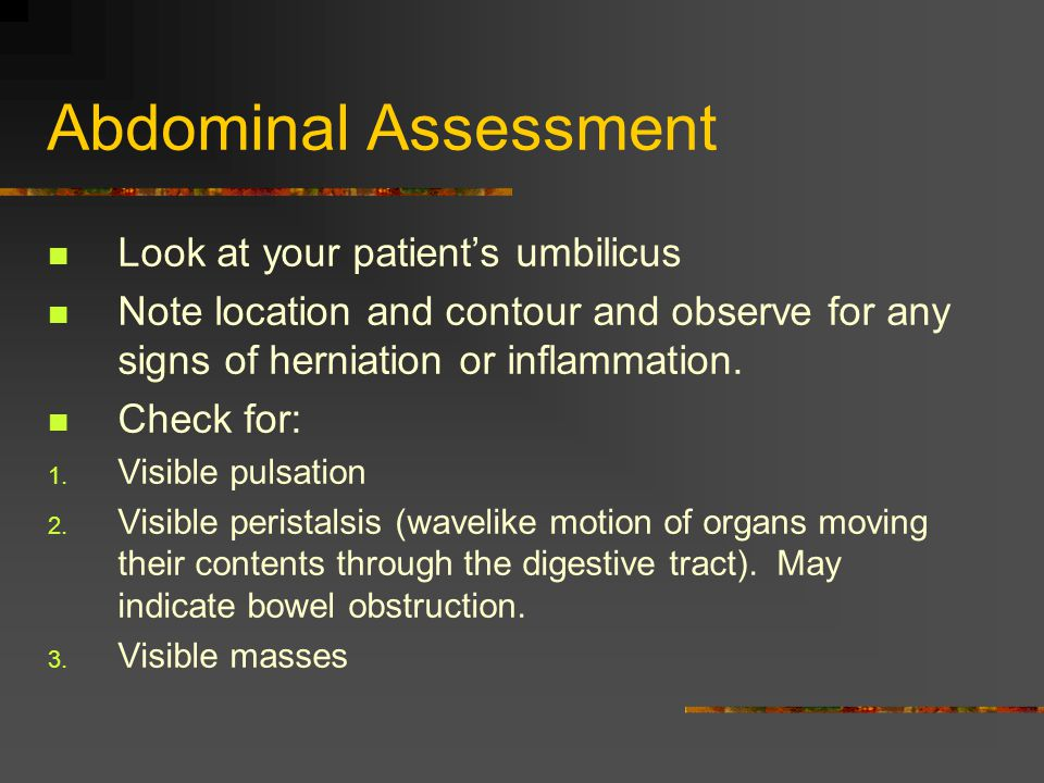 Abdominal Assessment Look at your patient's umbilicus