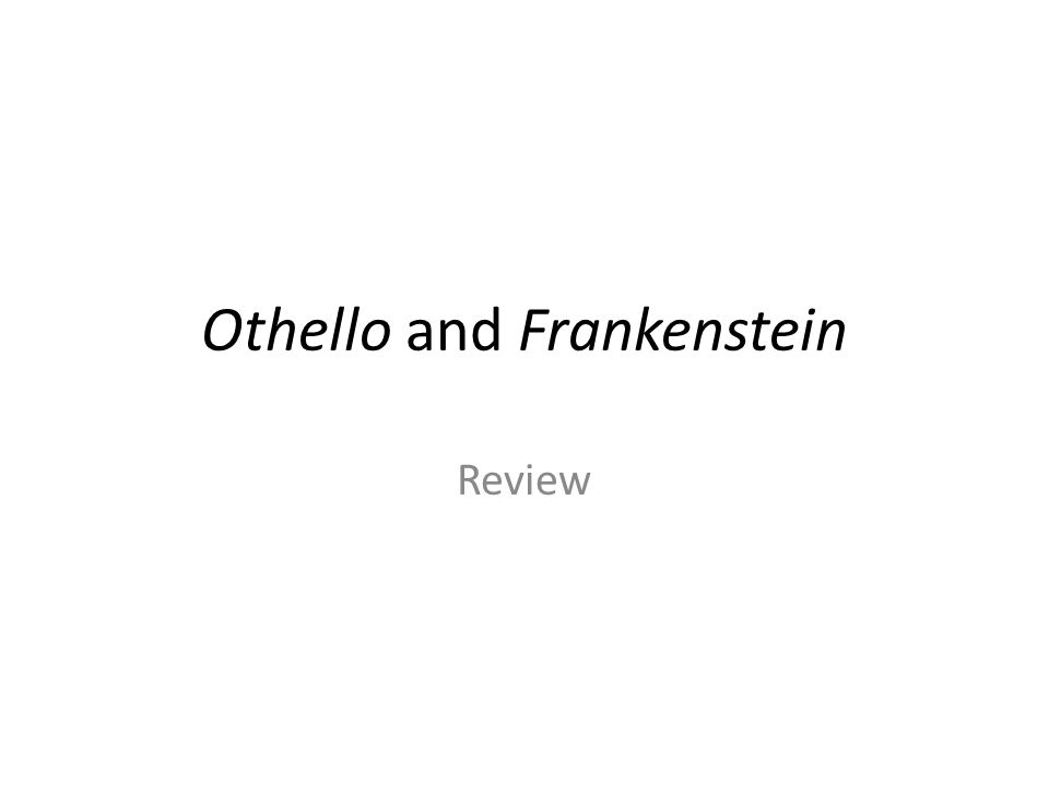 Othello and Frankenstein